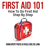First Aid 101: How to Do First Aid Step by Step |  HowExpert Press,Paolo Jose de Luna