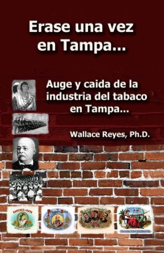 Erase Una Vez En Tampa: Auge y caida de la industria tabaco... (Spanish Edition) [Dr. Wallace Reyes] (Tapa Blanda)