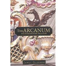 The Arcanum: The Extraordinary True Story