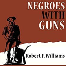 Negroes with Guns Audiobook by Robert F. Williams Narrated by John Riddle