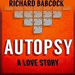 Autopsy: A Love Story | Richard Babcock