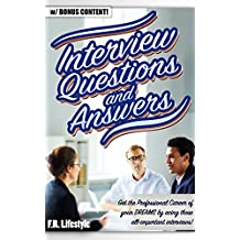 "INTERVIEW QUESTIONS AND ANSWERS: Get the Professional Career of your DREAMS by acing those all-important interviews! (""lifestyle, professional, career, interview, health, social, entrepreneur)"