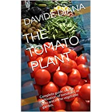 THE TOMATO PLANT: Complete guide, on the cultivation of tomatoes, in pots and in the vegetable garden. (Basic Garden Book 1)