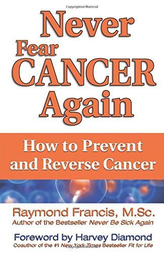 Never Fear Cancer Again: The Revolutionary Solution to Turn Off Cancer Cells (Never Be) by Raymond Francis (2011-06-01)