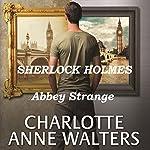 Abbey Strange: A Modern Sherlock Holmes Story | Charlotte Anne Walters