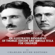 History for Kids: An Illustrated Biography of Thomas Edison and Nikola Tesla for Children Audiobook by Charles River Editors Narrated by Tracey Norman