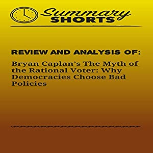 Review and Analysis of Bryan Caplan's The Myth of the Rational Voter Audiobook