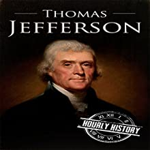 Thomas Jefferson: A Life from Beginning to End: One Hour History: US Presidents, Book 4 Audiobook by  Hourly History Narrated by Derek Jeck