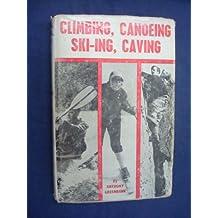 Climbing, Canoeing, Ski-ing and Caving