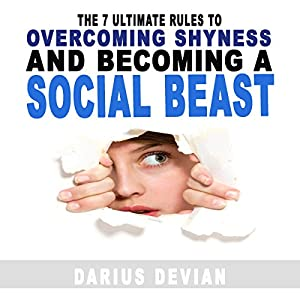 The 7 Ultimate Rules to Overcoming Shyness and Becoming a Social Beast Audiobook