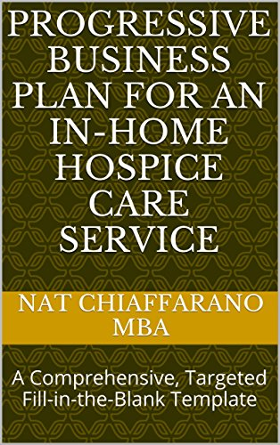 Progressive Business Plan for an In-home Hospice Care Service: A Comprehensive, Targeted Fill-in-the-Blank Template Pdf