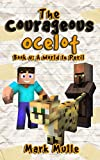The Courageous Ocelot (Book 4): A World In Peril (An Unofficial Minecraft Book for Kids Ages 9 - 12 (Preteen) (Diary of a Courageous Ocelot)