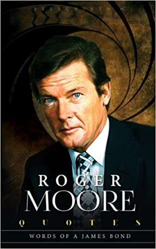 Amazon Roger Moore Quotes Words Of A James Bond 40 Mesmerizing James Bond Quotes