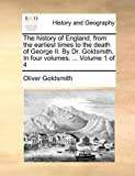 The History of England, from the Earliest Times to the Death of George II by Dr Goldsmith In, Oliver Goldsmith, 1140807196