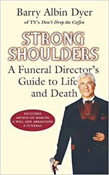 Strong Shoulders: Celebrating Life and Understanding Death by Barry Albin Dyer (2005-12-05)