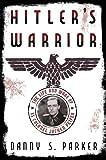 Hitler's Warrior, Danny S. Parker, 0306821540