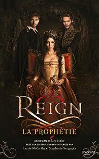 Reign, tome 1 : La prophétie par Lily Blake