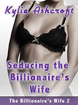 Seducing the Billionaire's Wife: Lesbian Erotica (The Billionaire's Wife (KA) Book 2) by [Ashcroft, Kylie]