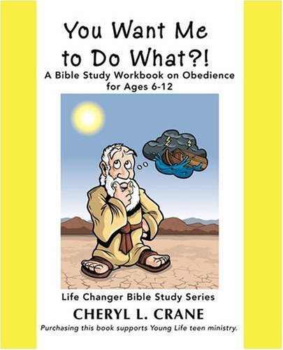 You Want Me to Do What?!: A Bible Study Workbook on Obedience for Ages 6-12