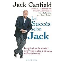 Le succès selon Jack: Les principes du succès MD pour vous rendre là où vous souhaiteriez être !