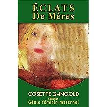 Eclats de Mères (Génie Féminin - Maternel t. 1) (French Edition)