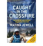 img - for [(Caught in the Crossfire (1 Volume Set): An Australian Peacekeeper Beyond the Front-Line )] [Author: Matina Jewell] [May-2011] book / textbook / text book