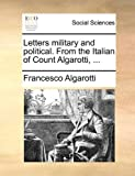 Letters Military and Political from the Italian of Count Algarotti, Francesco Algarotti, 1140840703