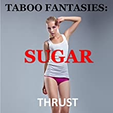 Taboo Fantasies: Sugar Audiobook by Thrust Narrated by April Simensen