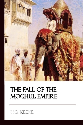 The Fall of the Moghul Empire [Didactic Press Paperbacks]