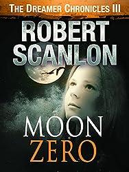 Moon Zero: A Sci-Fi Parallel Universe Adventure (The Dreamer Chronicles Book 3)