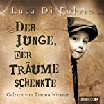 Der Junge, der Träume schenkte   Luca Di Fulvio