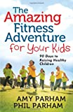 The Awesome Fitness Adventure for Your Kids, Phil Parham and Amy Parham, 0736939210