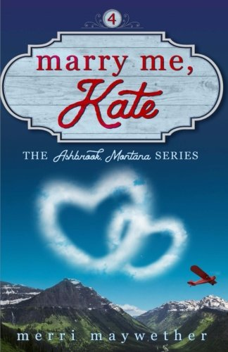 Marry Me Kate (Ashbrook, Montana) (Volume 4)