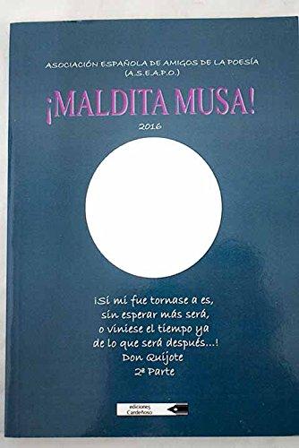 MALDITA MUSA! 2016: Amazon.es: ASOCIACIÓN ESPAÑOLA DE AMIGOS DE LA POESÍA (ASEAPO): Libros