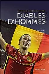 Diables d'hommes. L'épopée belge en Coupe du Monde