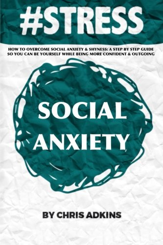 #STRESS: How To Overcome Social Anxiety And Shyness: A Step By Step Guide So You Can Be Yourself While Being More Confident And Outgoing (#STRESS, ... depression, relief, less, worry, help, tips)