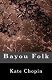 Bayou Folk, Kate Chopin, 1479278289