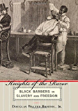 Knights of the Razor: Black Barbers in Slavery and Freedom