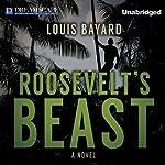 Roosevelt's Beast | Louis Bayard