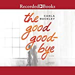 The Good Goodbye | Carla Buckley