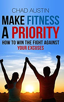Make Fitness A Priority: How to win the fight against your excuses