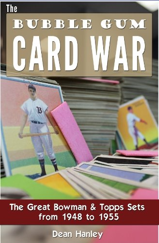 The Bubble Gum Card War: The Great Bowman and Topps Sets from 1948 to 1955