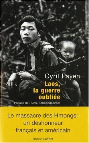 Laos_la_guerre_oubliée - La préface du grand réalisateur Pierre Schoendoerffer, résume bien le à la fin de la lecture du dernier ouvrage publié par Cyril Payen, Laos, la guerre oubliée. 51q-L%2B8jjPL