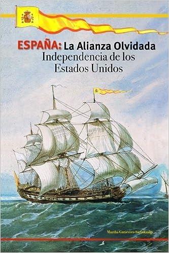 ESPAÑA: La Alianza Olvidada: Independencia de los Estados Unidos: Amazon.es: Gutiérrez-Steinkamp, Martha: Libros