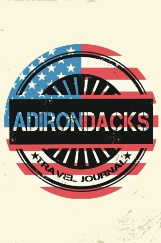 (Adirondacks Travel Journal: Blank Travel Notebook (6x9), 108 Lined Pages, Soft Cover (Blank Travel Journal)(Travel Journals To Write In)(US Flag))