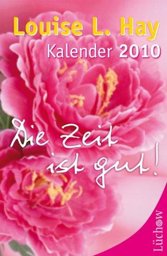 Die Zeit ist gut: Louise L. Hay Kalender 2010