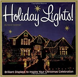 holiday lights brilliant displays to inspire your christmas celebration david seidman 9781580175081 amazoncom books