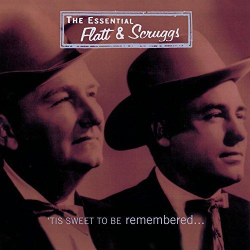 The Essential Flatt & Scruggs: Tis Sweet To Be Remembered by Flatt & Scruggs