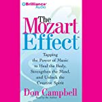 The Mozart Effect: Using the Power of Music to Heal the Body, Strengthen the Mind and Unlock the Creative Spirit | Don Campbell