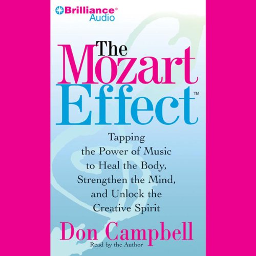 The Mozart Effect: Using the Power of Music to Heal the Body, Strengthen the Mind and Unlock the Creative Spirit